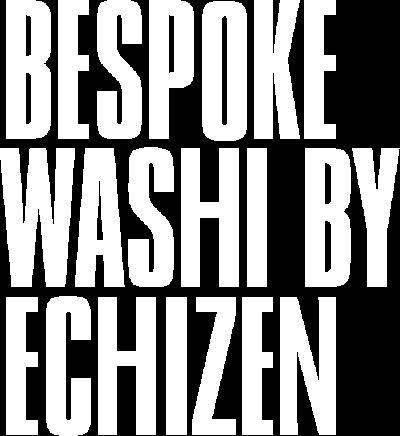 BESPOKE WASHI BY ECHIZEN